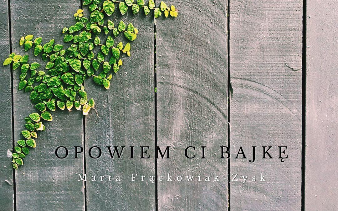 Marta Frąckowiak-Zysk – Opowiem ci bajkę
