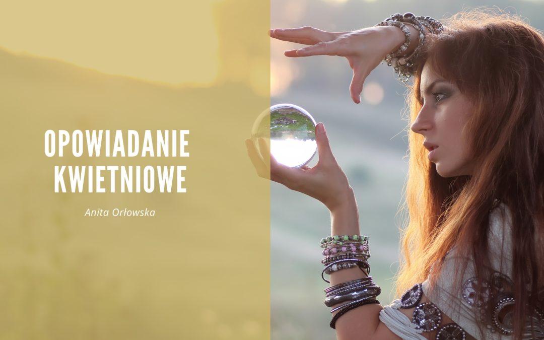 Opowiadanie kwietniowe – Anita Orłowska