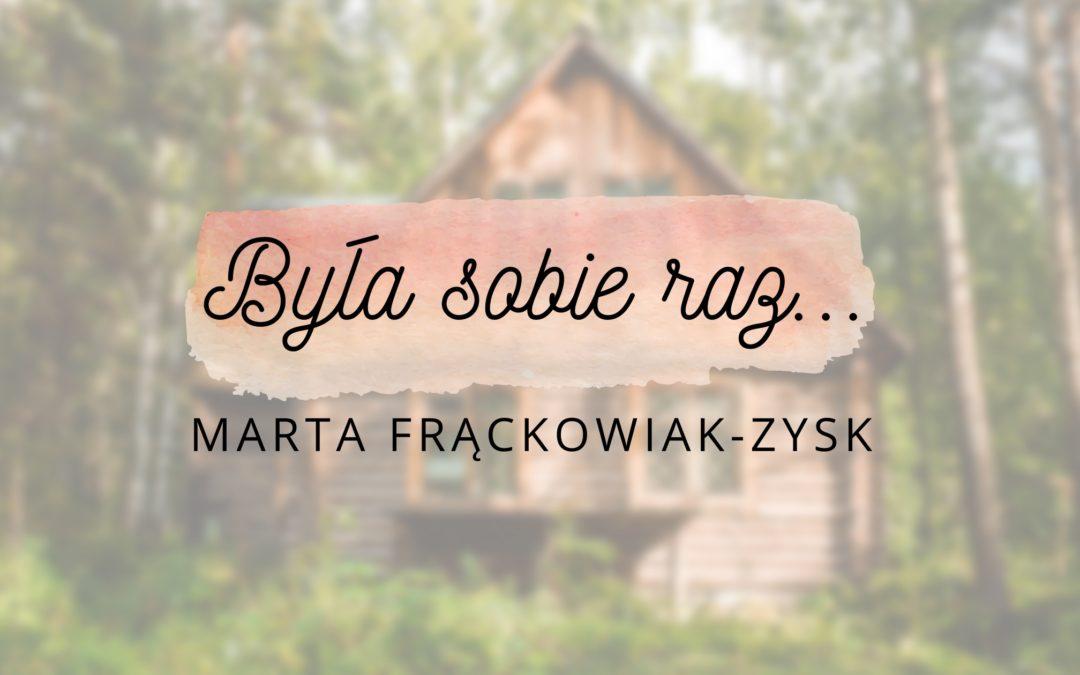 Była sobie raz… – Marta Frąckowiak-Zysk